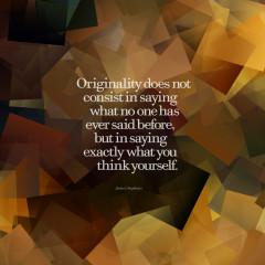 """""""In allem, was du machen wirst, versuche nicht nachzuahmen. Du wirst für deine Originalität geschätzt werden."""""""